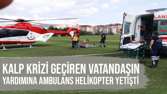 Kalp krizi geçiren vatandaşın yardımına ambulans helikopter yetişti
