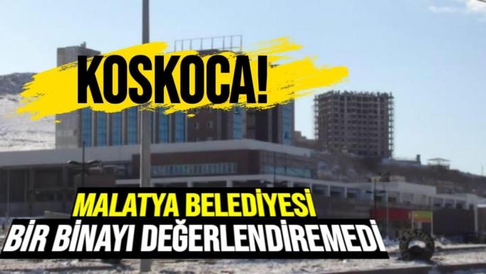 Koskoca Malatya Belediyesi bir binayı değerlendiremedi