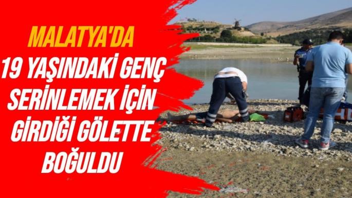 Malatya'da 19 yaşındaki genç serinlemek için girdiği gölette boğuldu