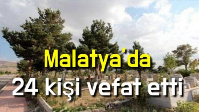 Malatya'da 24 kişi vefat etti