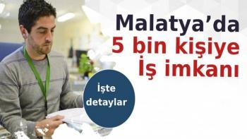 Malatya'da 5 bin kişiye iş imkanı