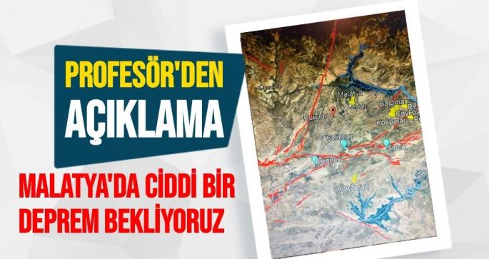 Malatya'da Ciddi bir deprem bekliyoruz