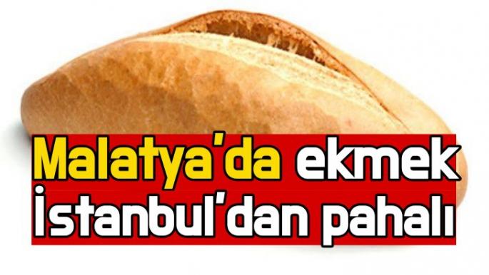 Malatya'da ekmek İstanbul'dan pahalı