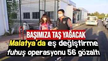Malatya'da eş değiştirme fuhuş operasyonu  56 gözaltı