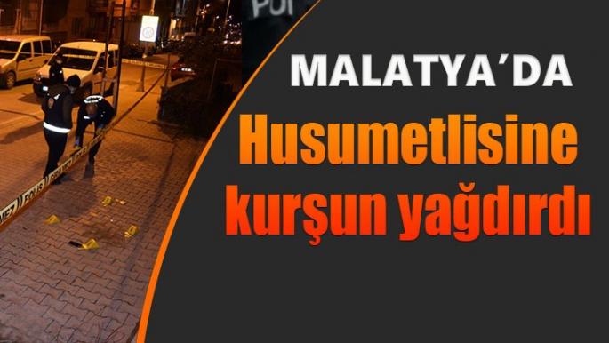 Malatya'da Husumetlisine kurşun yağdırdı