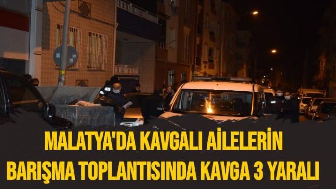 Malatya'da kavgalı ailelerin barışma toplantısında kavga 3 yaralı