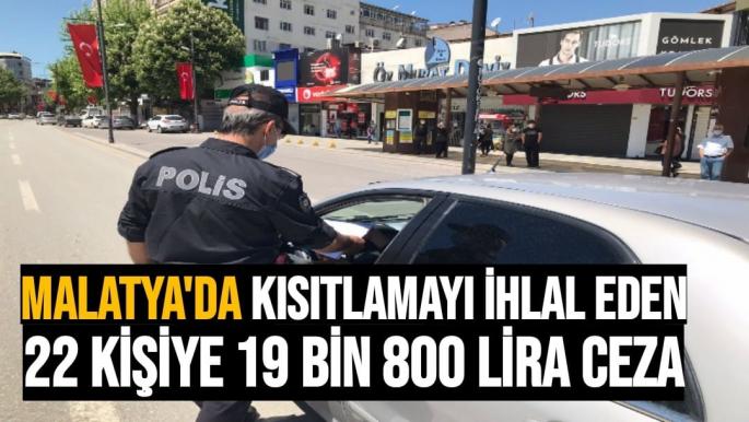 Malatya´da kısıtlamayı ihlal eden 22 kişiye 19 bin 800 lira ceza