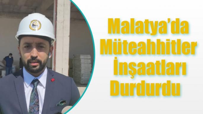 Malatya'da müteahhitler inşaatları durdurdu