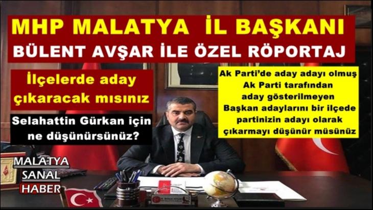 MHP Malatya İl Başkanı Avşar'dan Malatya Sanal Haber'e Özel Röportaj