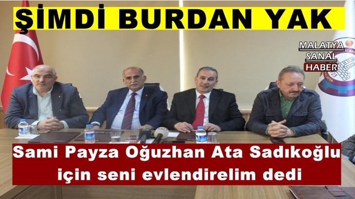Sami Payza Oğuzhan Ata Sadıkoğlu  için seni evlendirelim dedi