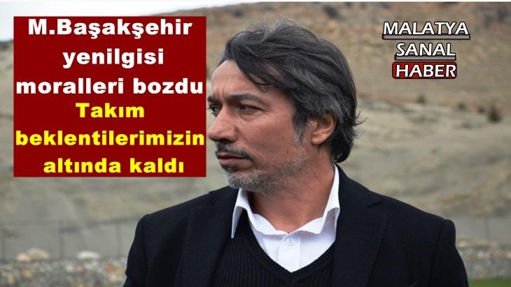 E. Yeni Malatyaspor'da M.Başakşehir yenilgisi moralleri bozdu