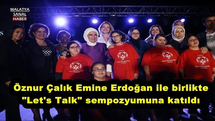 Öznur Çalık Emine Erdoğan ile birlikte Let's Talk sempozyumuna katıldı
