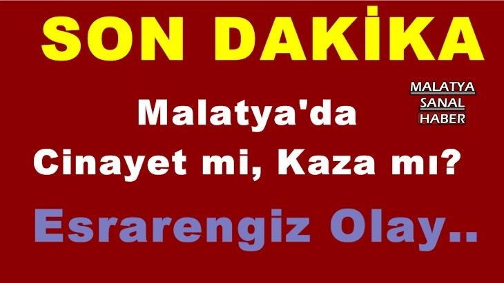 Malatya'da Esrarengiz Olay.. Cinayet mi, Kaza mı?