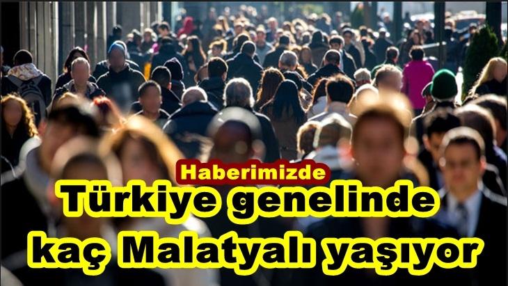 Türkiye genelinde kaç Malatyalı yaşıyor