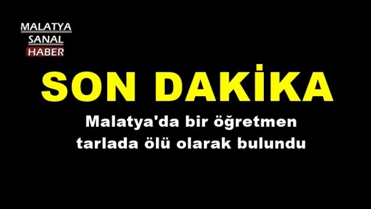 Malatya'da bir öğretmen tarlada ölü olarak bulundu