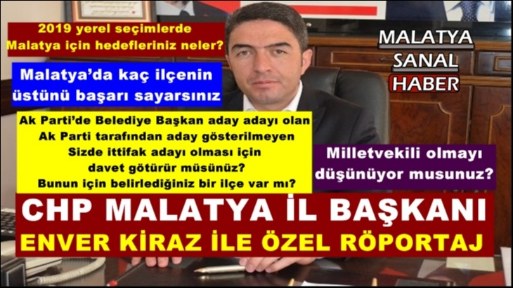 CHP Malatya İl Başkanı  Kiraz'dan Malatya Sanal Haber'e Özel Röportaj