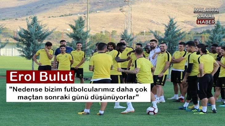Erol Bulut'tan futbolculara eleştiri