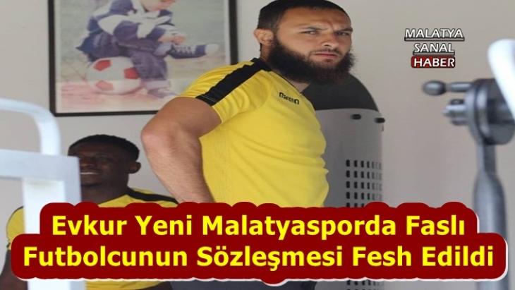 Evkur Yeni Malatyasporda Faslı  Futbolcunun Sözleşmesi Fesh Edildi