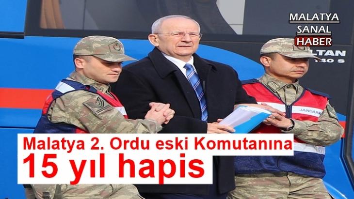 Malatya 2. Ordu eski Komutanına 15 yıl hapis