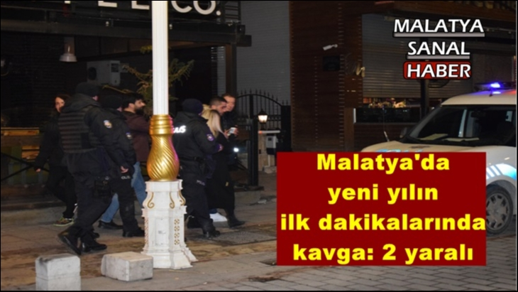 Malatya'da yeni yılın ilk dakikalarında kavga: 2 yaralı