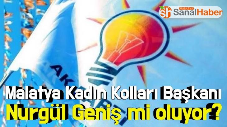 Malatya Kadın Kolları Başkanı Nurgül Geniş mi oluyor?