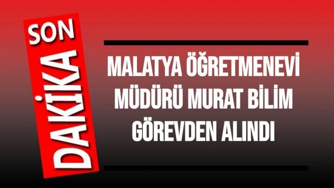 Malatya Öğretmenevi Müdürü Murat Bilim görevden alındı