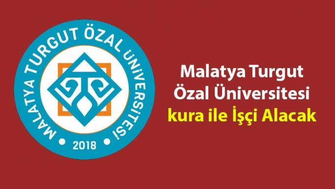 Malatya Turgut Özal Üniversitesi kura ile İşçi Alacak