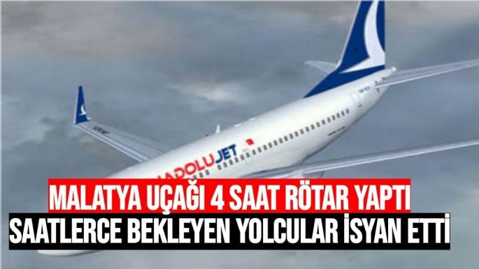 Malatya Uçağı 4 saat rötar yaptı, saatlerce bekleyen yolcular isyan etti