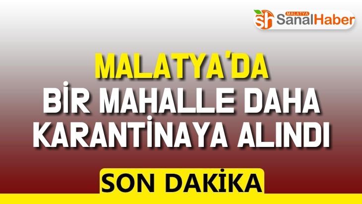 Malatya'da bir mahalleye daha karantinaya alındı
