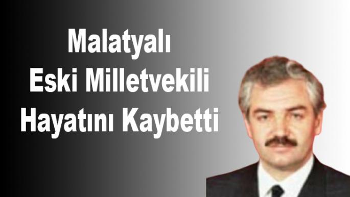 Malatyalı Eski Milletvekili Hayatını Kaybetti