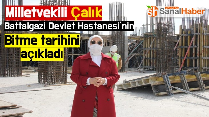 Milletvekili Çalık, Battalgazi Devlet Hastanesi'nin bitme tarihini açıkladı