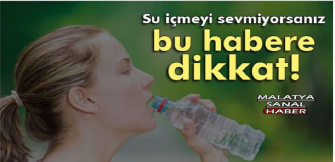 Su içmeyi sevmiyorsanız dikkat edin!