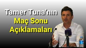 Tamer Tuna'nın Maç Sonu Açıklamaları