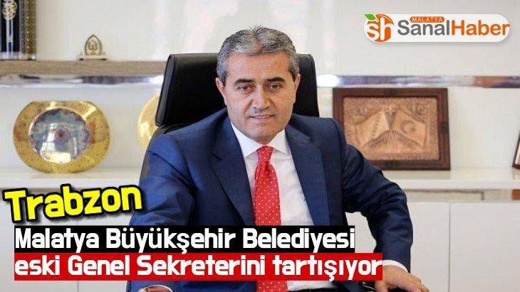 Trabzon Malatya Büyükşehir Belediyesi eski genel sekreterini tartışıyor