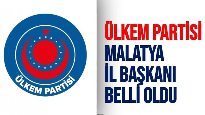 Ülkem Partisi Malatya İl Başkanı Belli Oldu