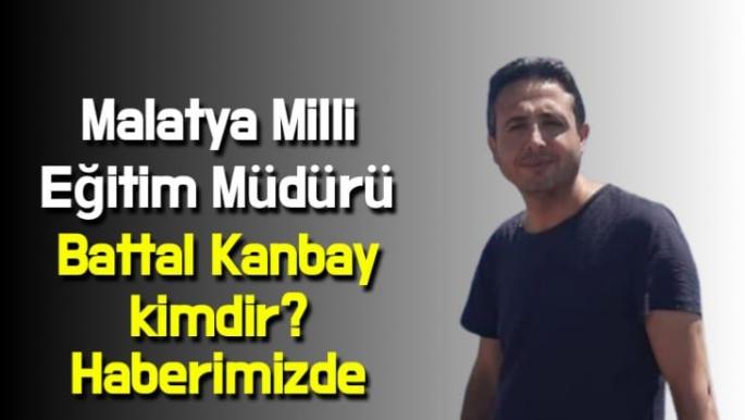 Yeni Malatya Milli Eğitim Müdürü Battal Kanbay kimdir haberimizde