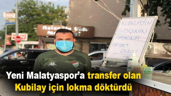 Yeni Malatyaspor'a transfer olan Kubilay için lokma döktürdü
