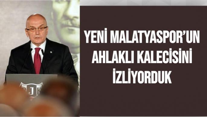 Yeni Malatyaspor'un ahlaklı kalecisini izliyorduk
