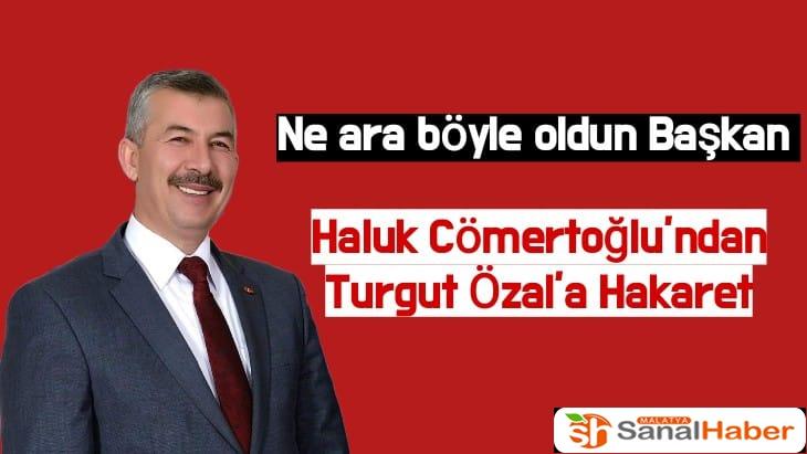 Haluk Cömertoğlu'ndan Turgut Özal'a Hakaret