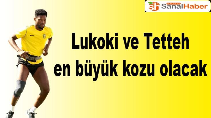 Lukoki ve Tetteh en büyük kozu olacak