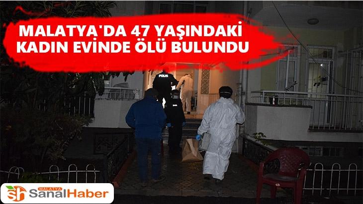 Malatya'da 47 yaşındaki kadın evinde ölü bulundu.
