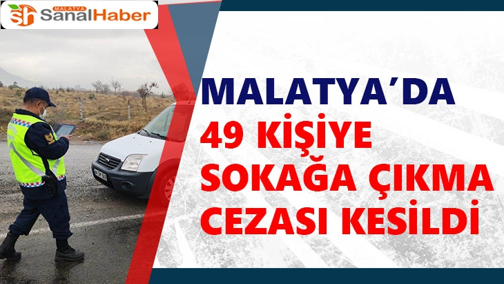 Malatya'da 49 kişiye sokağa çıkma cezası