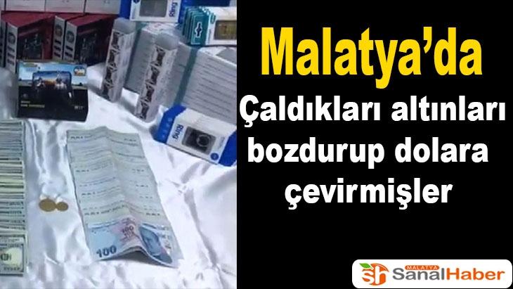 Malatya'da çaldıkları altınları bozdurup dolara çevirmişler