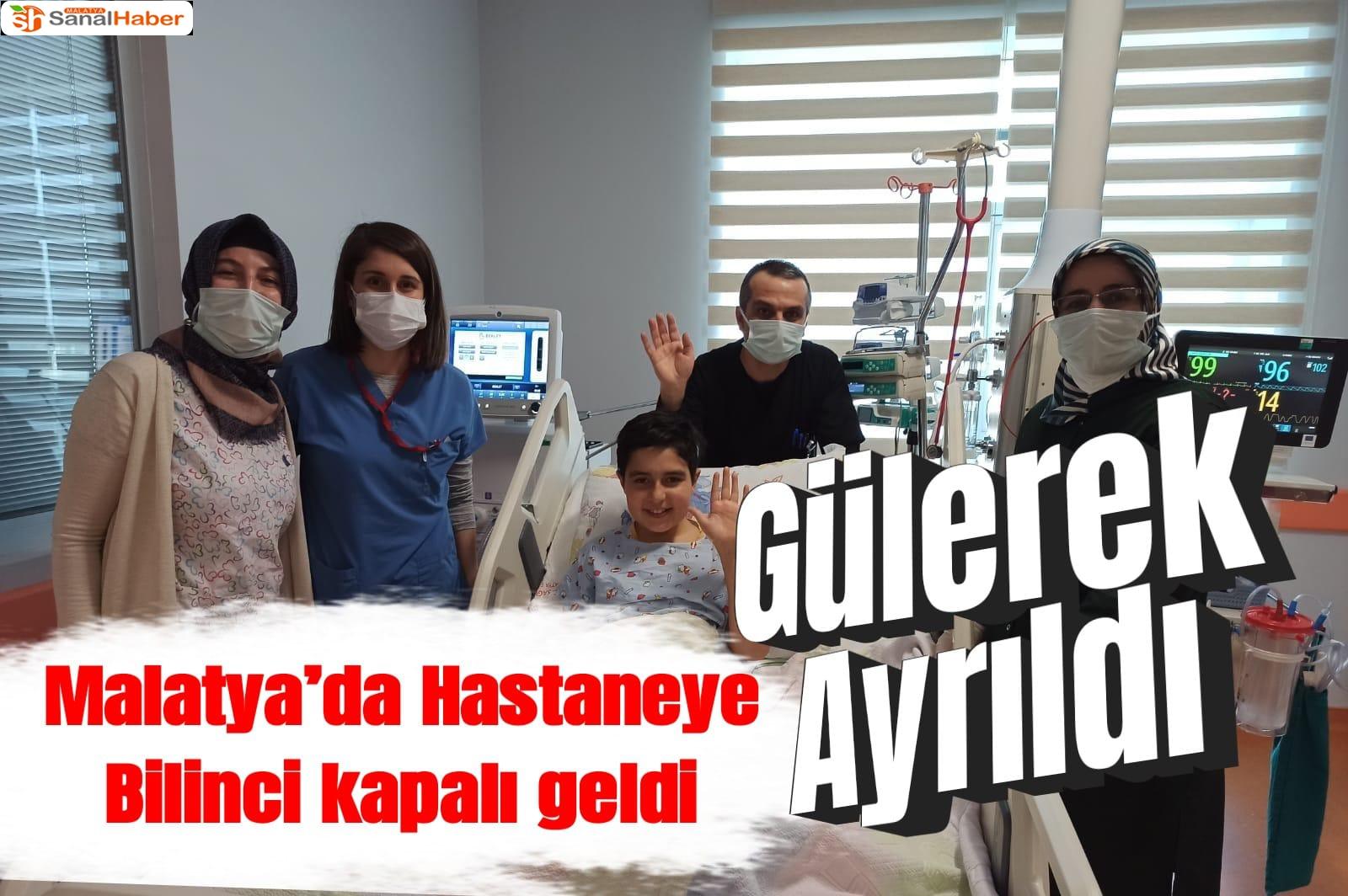 Malatya'da Hastaneye bilinci kapalı geldi gülerek ayrıldı