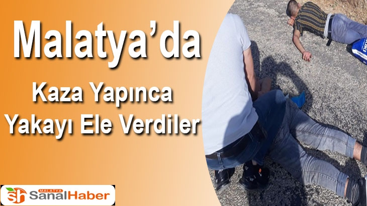 Malatya'da Kaza Yapınca Yakayı Ele Verdiler