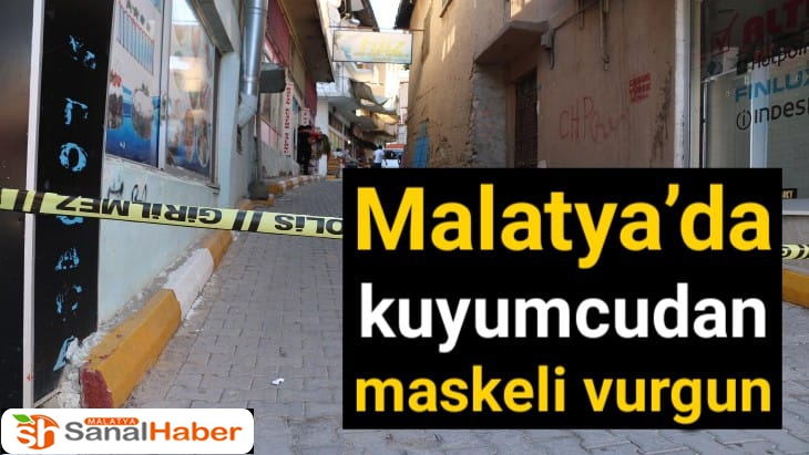 Malatya'da kuyumcudan maskeli vurgun